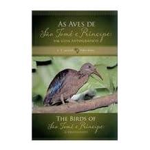 The Birds of Sao Tome and Principe / As Aves de Sao Tome e Principe: A Photo Guide / Um Guia Fotografico