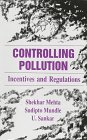 Controlling Pollution : Incentives and Regulations, Mehta, Shekhar and Mundle, Sudipto, 080399348X