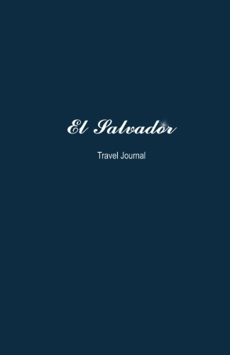 El Salvador Travel Journal: Perfect Size 100 Page Notebook Diary