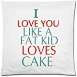Custom Funny Quotes Theme I Love You Like A Fat Kid Loves Cake Pattern Zippered Pillow Case Decor Cushion Cover Square 18 x 18 Inches (Twin - Fat Loves Kid Cake
