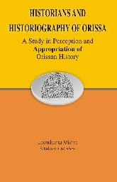 Download Historians and Historiography of Orissa: A Study in Perception and Appropriation of Orissan History ebook