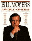 bill moyers a world of ideas - Bill Moyers' World of Ideas Anthology Collection : Conversations with Thoughtful Men and Women about American Life Today and the Ideas Shaping Our Future