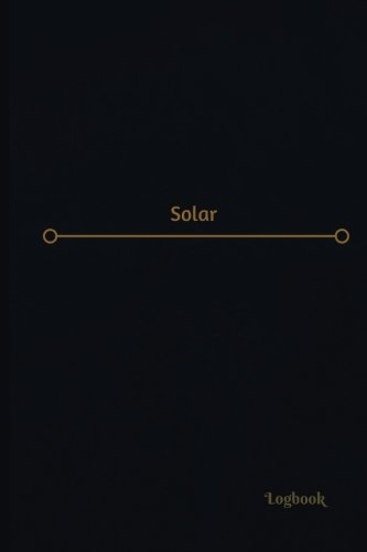 Download Solar Log (Logbook, Journal - 120 pages, 6 x 9 inches): Solar Logbook (Professional Cover, Medium) (Centurion Logbooks/Record Books) PDF