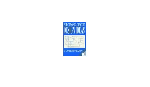 electronic circuit design ideas lakshminarayanan v 9788186299036electronic circuit design ideas lakshminarayanan v 9788186299036 amazon com books