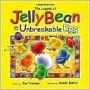 The Legend of Jelly Bean and the Unbreakable Egg