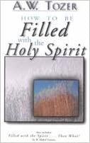 Book How to Be Filled With the Holy Spirit: Including Filled With the Spirit...Then What? by A. W. Tozer (2002-01-01)