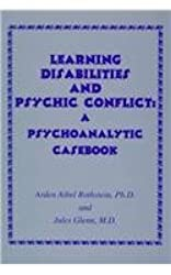 Learning Disabilities and Psychic Conflicts: A Psychoanalytic Casebook
