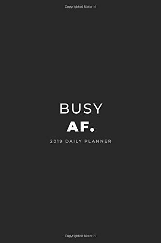 Pdf Reference 2019 Daily Planner; Busy AF.: Agenda Planner and Personal Organizer (Daily, Weekly and Monthly Calendar Planner)