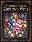 Decorative Painting Zhostovo Style, Heather Redick, 0891349871