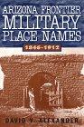 Arizona Frontier Military Place Names, 1846-1912 (Places Arizona)