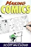 Making Comics: Storytelling Secrets of Comics, Manga and Graphic Novels, Scott McCloud, 0060780940