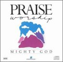 Praise and Worship: Mighty God