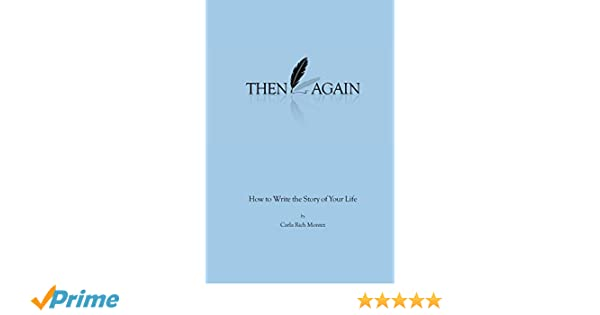 Then Again: How to Write the Story of Your Life: Carla Rich Montez: 9780692098158: Amazon.com: Books