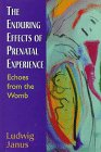The Enduring Effects of Prenatal Experience : Echoes from the Womb, Janus, Ludwig, 1568218532