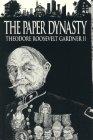 The Paper Dynasty, Theodore Roosevelt Gardner, 0962729701
