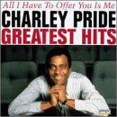 Charley Pride - Greatest Hits: All I Have to Offer You Is Me