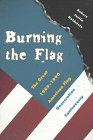 Burning the Flag: The Great 1989 - 1990 American Flag Desecration Controversy