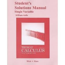 Student Solutions Manual, Single Variable, for Thomas' Calculus: Early Transcendentals 12th (twelve) edition