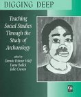 Digging Deep : Teaching Social Studies Through the Study of Archeology, Wolf, Dennie and Craven, Julie, 0435072188