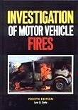 The Investigation of Motor Vehicle Fires, Cole, Lee S., 0939818299