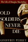 Old Soldiers Never Die, Geoffrey Perret, 0679428828