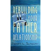 Rebuilding Your Father Relationship