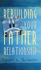 Rebuilding Your Father Relationship, James L. Schaller, 0800786580