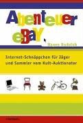 Abenteuer eBay: Internet-Schnäppchen für Jäger und Sammler vom Kult-Auktionator