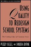 Using Quality to Redesign School Systems : The Cutting Edge of Common Sense, Siegel, Peggy M. and Byrne, Sandra, 1555426492