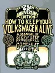 How to Keep Your Volkswagen Alive: A Manual of Step by Step Procedures for the Compleat Idiot/25th Anniversary: A Manual of Step by Step Procedures for the Complete Idiot