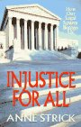 Injustice for All : How Our Legal System Betrays Us, Strick, Anne, 1569800650
