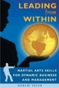 Leading from Within: Martial Arts Skills for Dynamic Business and Management: Martial Arts Skills for Enlightened Business and Management