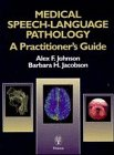 Medical Speech-Language Pathology : A Practitioner's Guide, Johnson, Alex F. and Jacobson, Barbara H., 3131105313