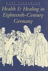 Health and Healing in Eighteenth-Century Germany, Lindemann, Mary, 0801852811