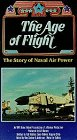 The Age of Flight - The Story of Naval Air Power [VHS]
