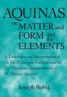 Aquinas on Matter and Form and the Elements : A Translation and Interpretation of the De Principiis Naturae and the De Mixtione Elementorum of St. Thomas Aquinas, Bobik, Joseph, 0268020000