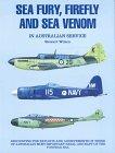Venom Airplane - Sea Fury, Firefly & Sea Venom in Australian Service (Australian airpower collection series)