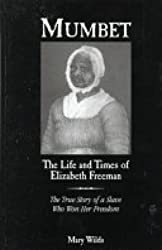 Mumbet: The Life and Times of Elizabeth Freeman : The True Story of a Slave Who Won Her Freedom (Avisson Young Adult Series)
