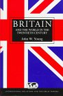 Britain and the World in the Twentieth Century, Young, John W., 0340691743