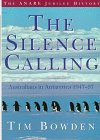 The Silence Calling : Australians in Antarctica, 1947-97, Bowden, Tim, 1864483113