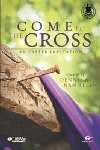 Come to the Cross An Easter Invitation