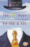 The 85 Ways to Tie a Tie : The Science and Aesthetics of Tie Knots