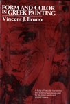 Form and Color in Greek Painting, Bruno, Vincent J., 0393044459