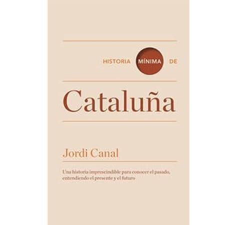 Historia mínima de Cataluña (Historias mínimas): Amazon.es: Canal, Jordi: Libros