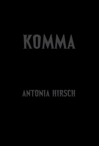 Antonia Hirsch: Komma: After Dalton Trumbo's Johnny Got His Gun