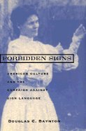 Forbidden Signs : American Culture and the Campaign Against Sign Language, 1847-1920