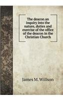 The deacon an inquiry into the nature, duties and exercise of the office of the deacon in the Christian Church ebook