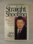 Straight Shooting : What's Wrong with America and How to Fix It, Silber, John, 0060920181