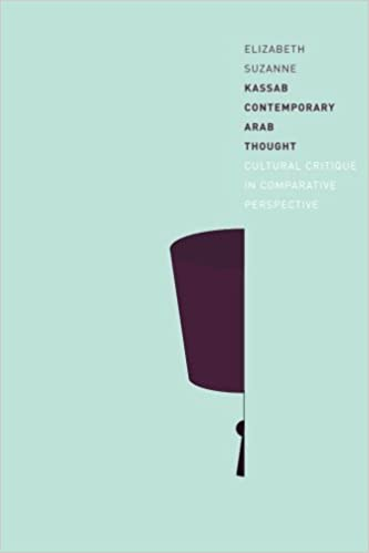 Contemporary Arab Thought: Cultural Critique in Comparative Perspective, Kassab, Elizabeth Suzanne