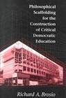 Philosophical Scaffolding for the Construction of Critical Democratic Education, , 0820439398
